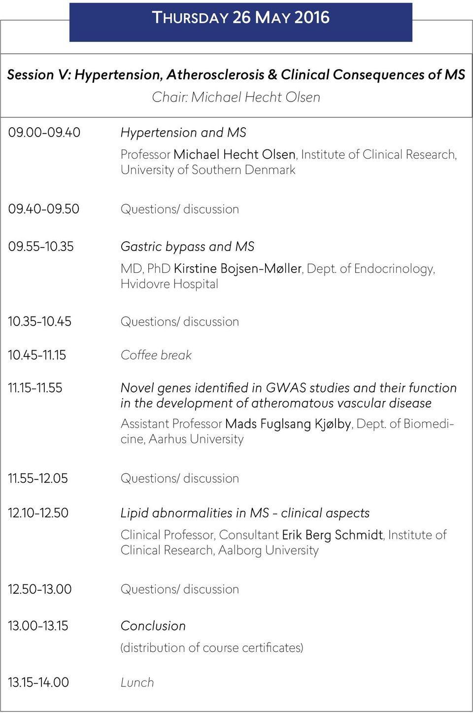 35 Gastric bypass and MS MD, PhD Kirstine Bojsen-Møller, Dept. of Endocrinology, Hvidovre Hospital 10.35-10.45 Questions/ discussion 10.45-11.15 Coffee break 11.15-11.
