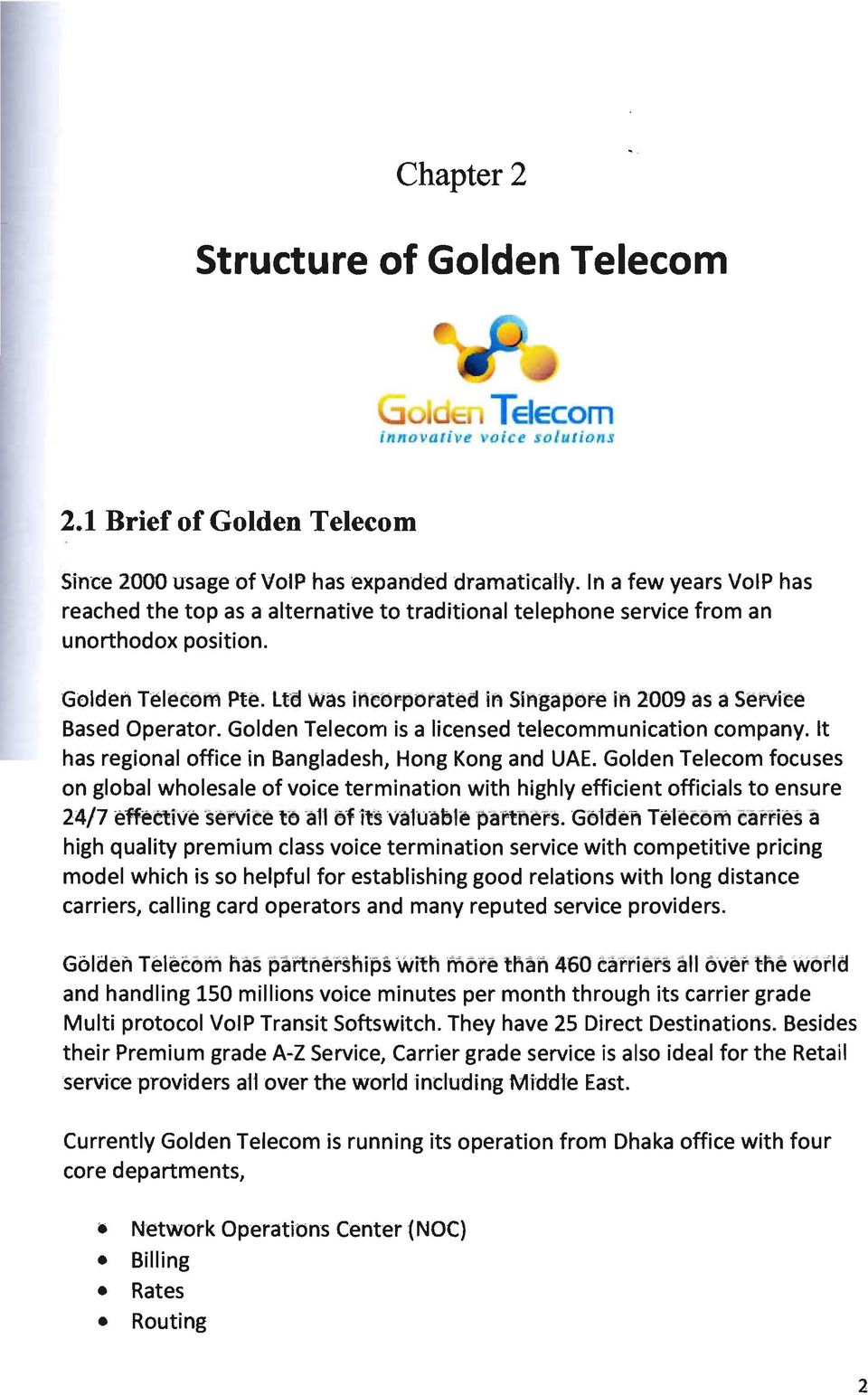 gaf)Or'e in 2009 as a SeNiee Based Operator. Golden Telecom is a licensed telecommunication company. It has regional office in Bangladesh, Hong Kong and UAE.