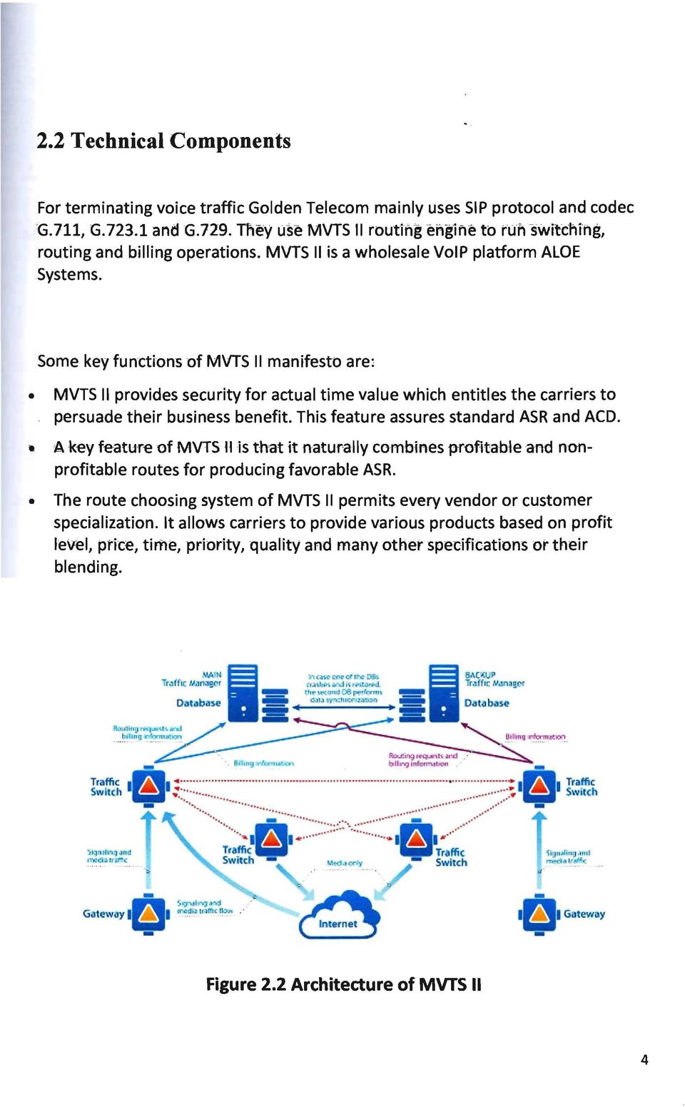 Some key functions of MVTS II manifesto are; MVTS II provides security for actual time value which entitles the carriers to persuade their business benefit. This feature assures standard ASR and ACD.