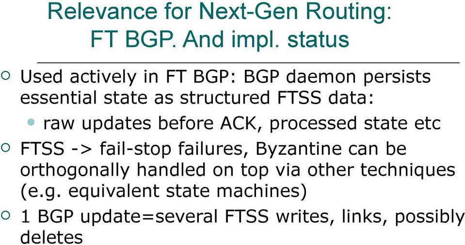 raw updates before ACK, processed state etc FTSS -> fail-stop failures, Byzantine can be