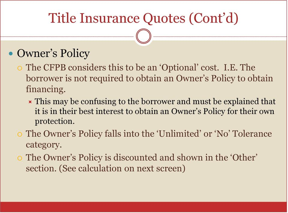 This may be confusing to the borrower and must be explained that it is in their best interest to obtain an Owner s Policy