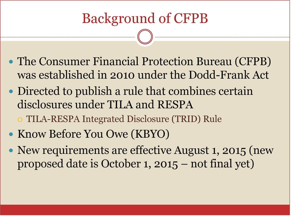 TILA and RESPA TILA-RESPA Integrated Disclosure (TRID) Rule Know Before You Owe (KBYO) New