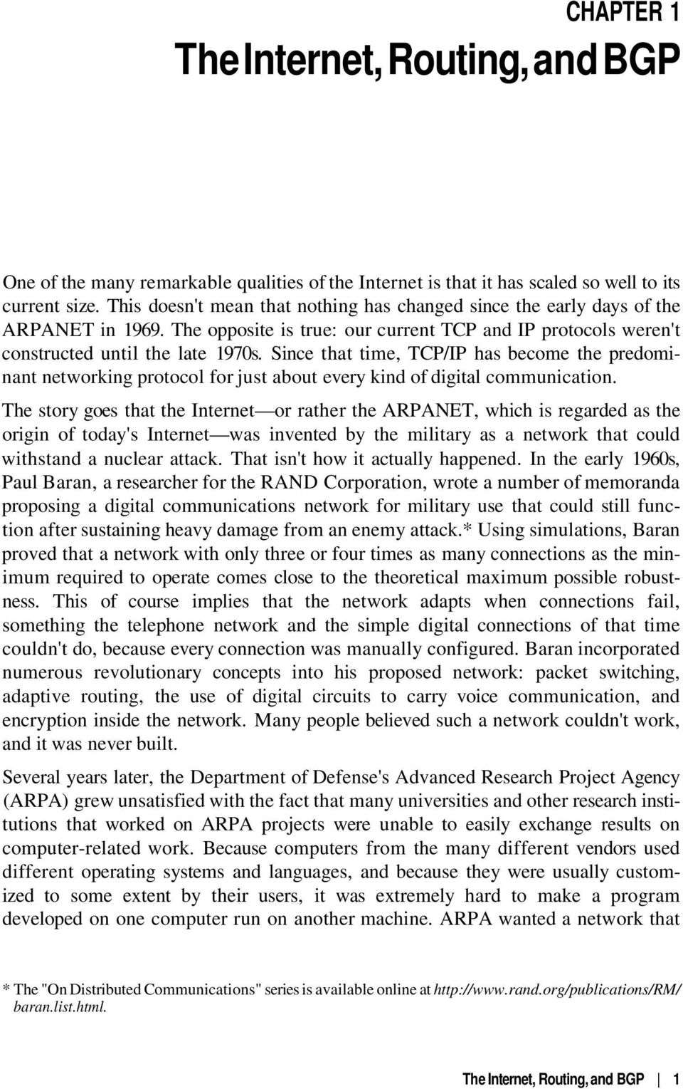 Since that time, TCP/IP has become the predominant networking protocol for just about every kind of digital communication.