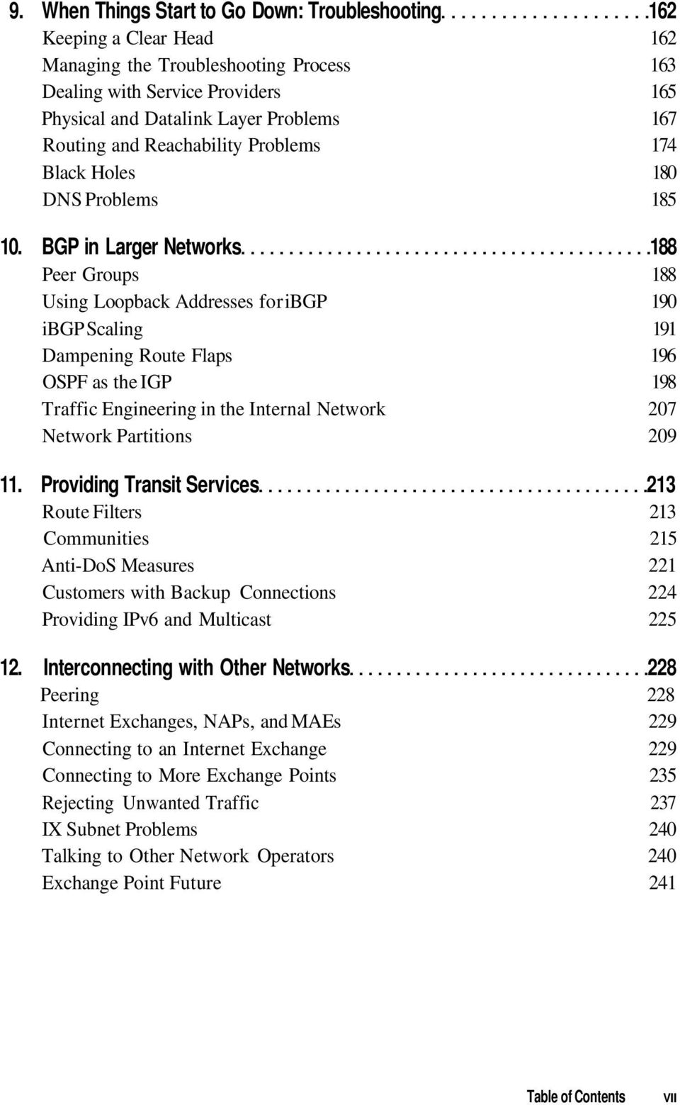 BGP in Larger Networks 188 Peer Groups 188 Using Loopback Addresses for ibgp 190 ibgp Scaling 191 Dampening Route Flaps 196 OSPF as the IGP 198 Traffic Engineering in the Internal Network 207 Network