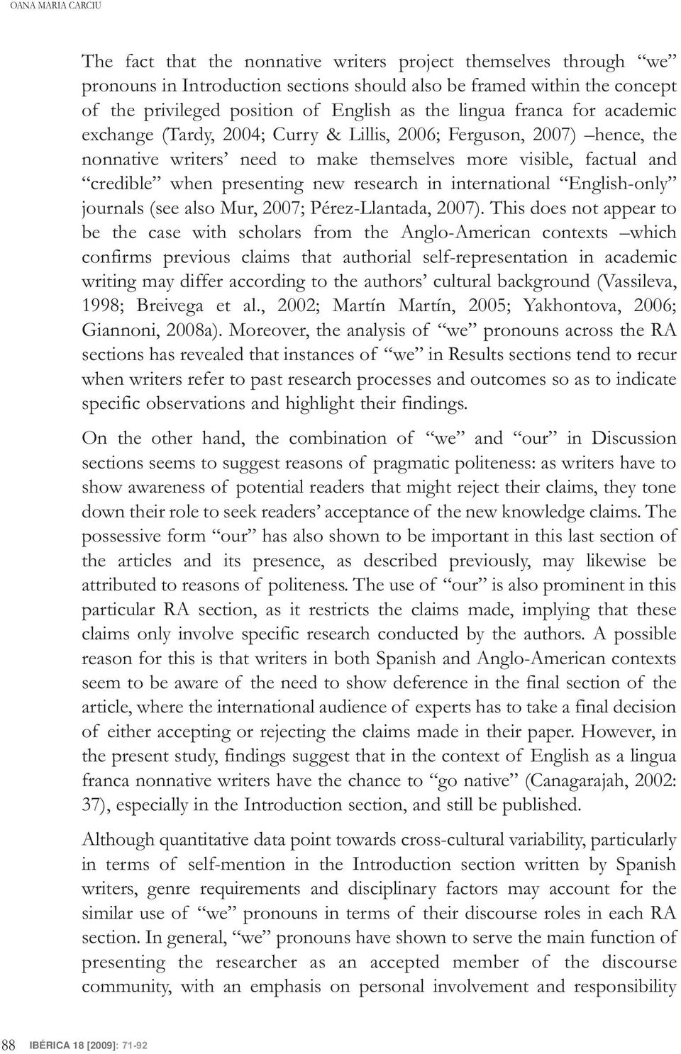 research in international English-only journals (see also Mur, 2007; Pérez-Llantada, 2007).