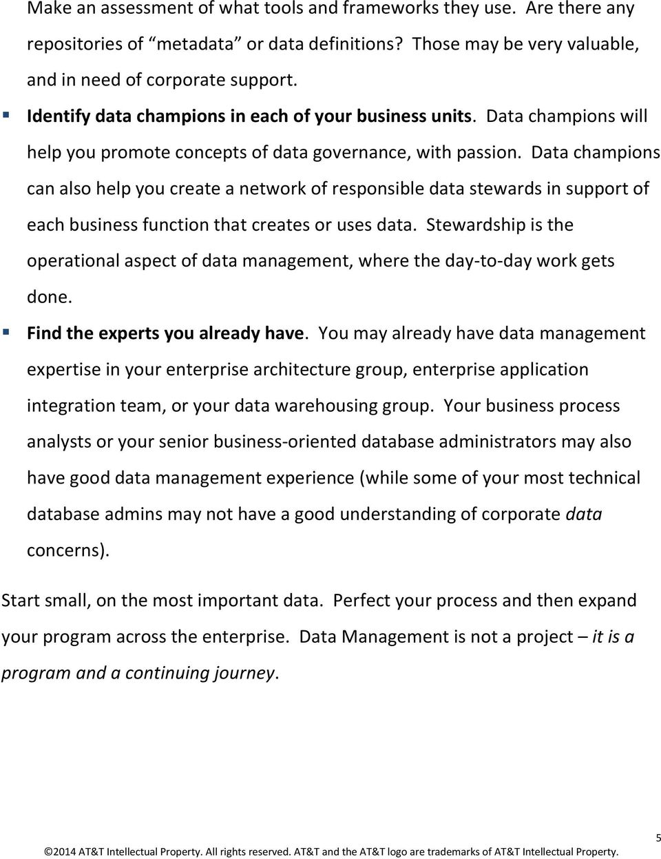 Data champions can also help you create a network of responsible data stewards in support of each business function that creates or uses data.