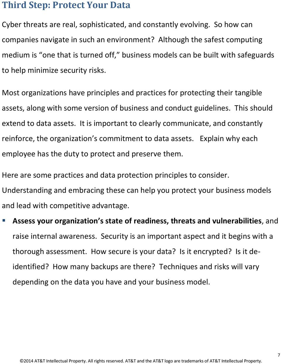 Most organizations have principles and practices for protecting their tangible assets, along with some version of business and conduct guidelines. This should extend to data assets.