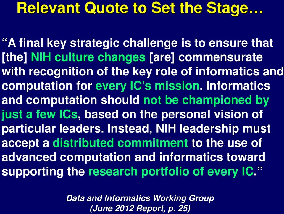 Informatics and computation should not be championed by just a few ICs, based on the personal vision of particular leaders.