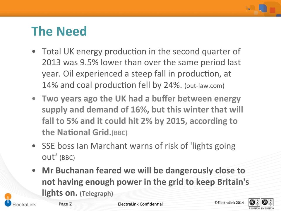 com) Two years ago the UK had a buffer between energy supply and demand of 16%, but this winter that will fall to 5% and it could hit 2% by 2015,
