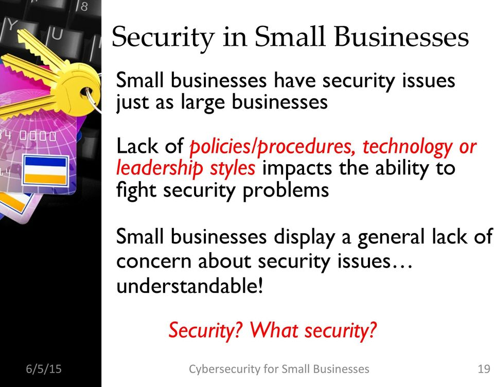ability to fight security problems Small businesses display a general lack of concern