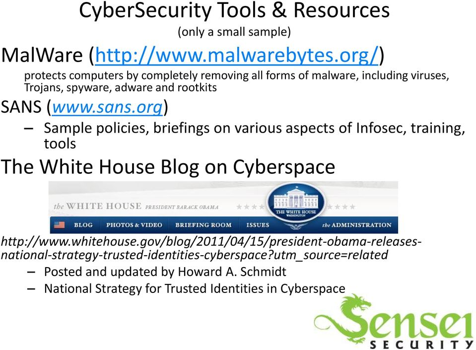 org) Sample policies, briefings on various aspects of Infosec, training, tools The White House Blog on Cyberspace http://www.whitehouse.