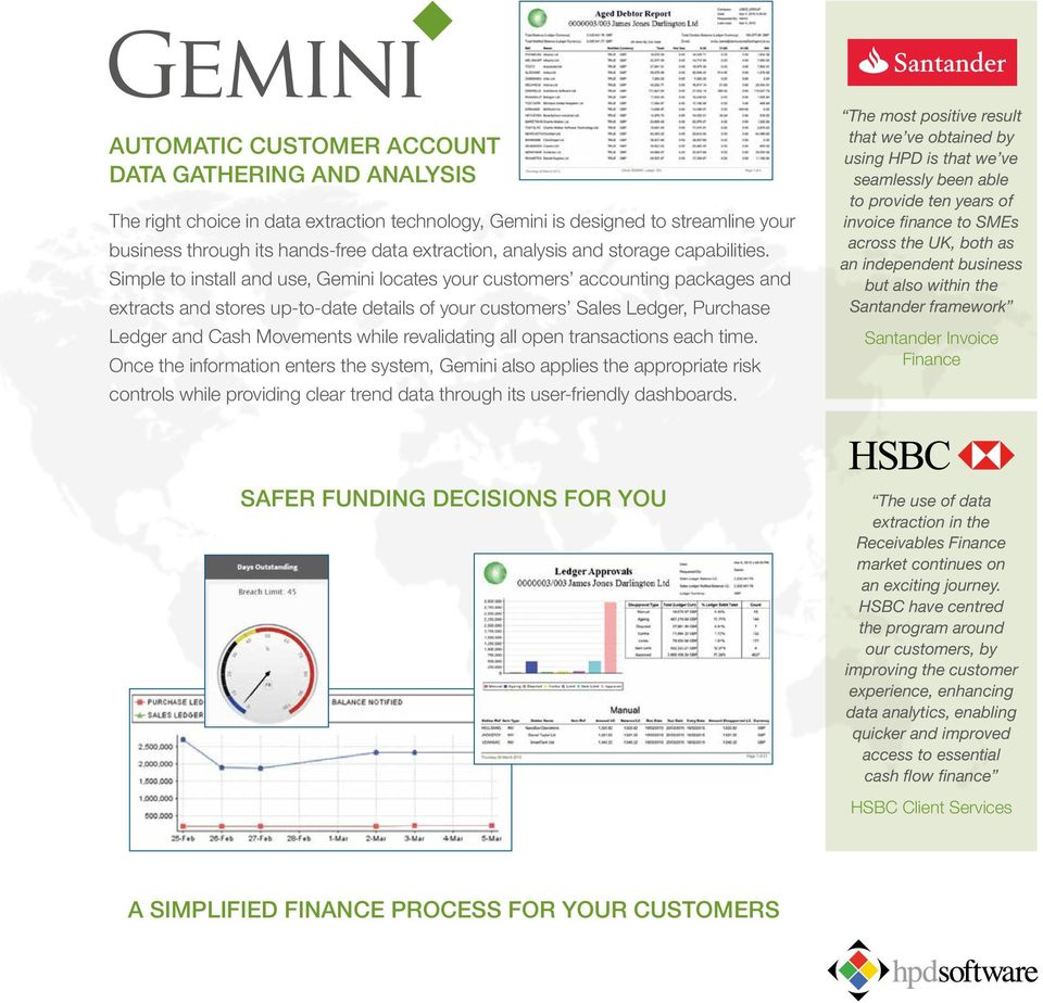 Simple to install and use, Gemini locates your customers accounting packages and extracts and stores up-to-date details of your customers Sales Ledger, Purchase Ledger and Cash Movements while