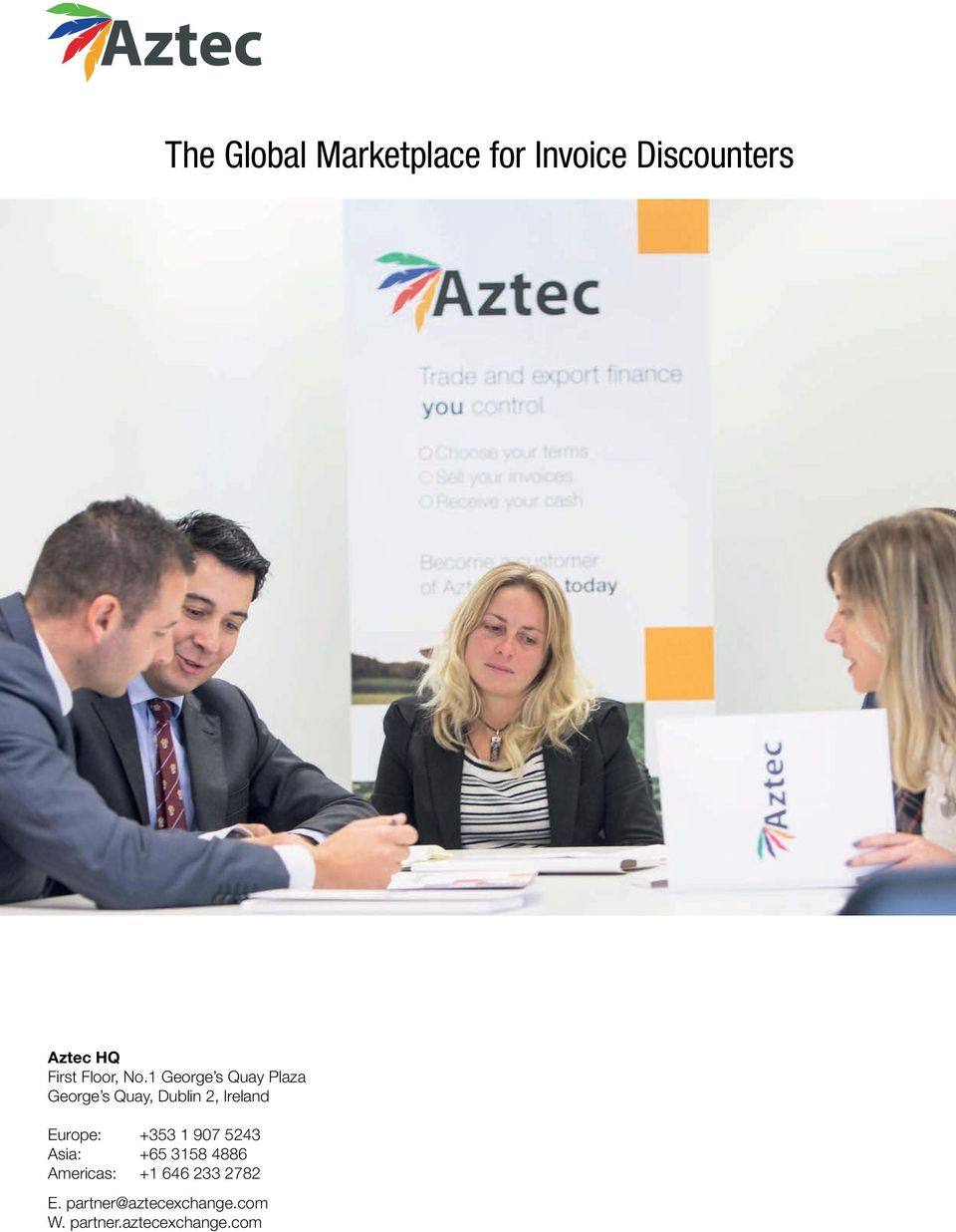 +8 89 49 The Global Marketplace for Invoice Discounters 9 W. aztecmoney.es W. aztecmoney.com T. +4 9 984 000 T. + 646 8 0 W. aztecmoney.mx T.