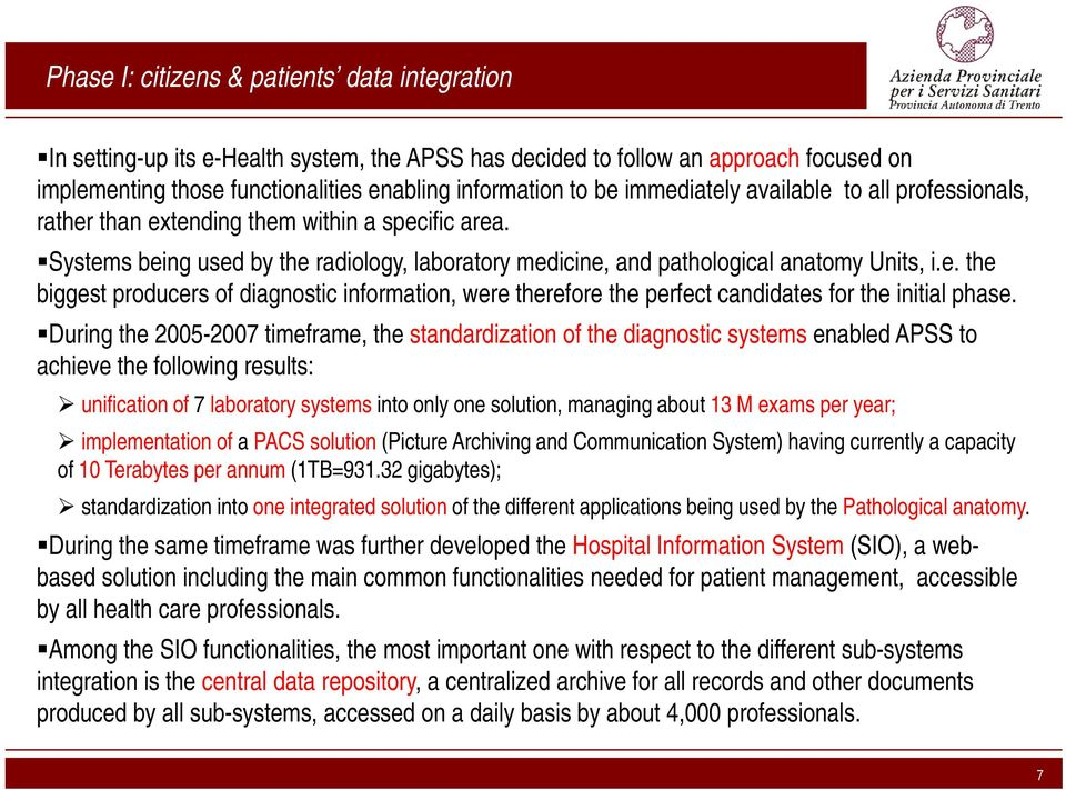During the 2005-2007 timeframe, the standardization of the diagnostic systems enabled APSS to achieve the following results: unification of 7 laboratory systems into only one solution, managing about