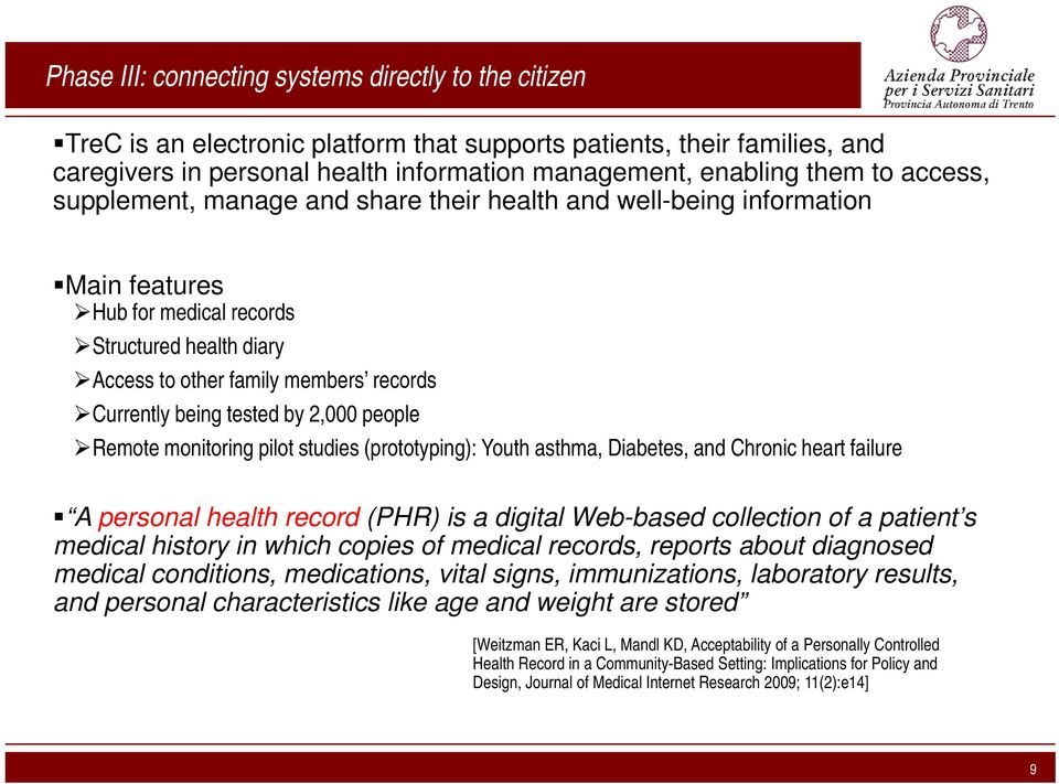 tested by 2,000 people Remote monitoring pilot studies (prototyping): Youth asthma, Diabetes, and Chronic heart failure A personal health record (PHR) is a digital Web-based collection of a patient s