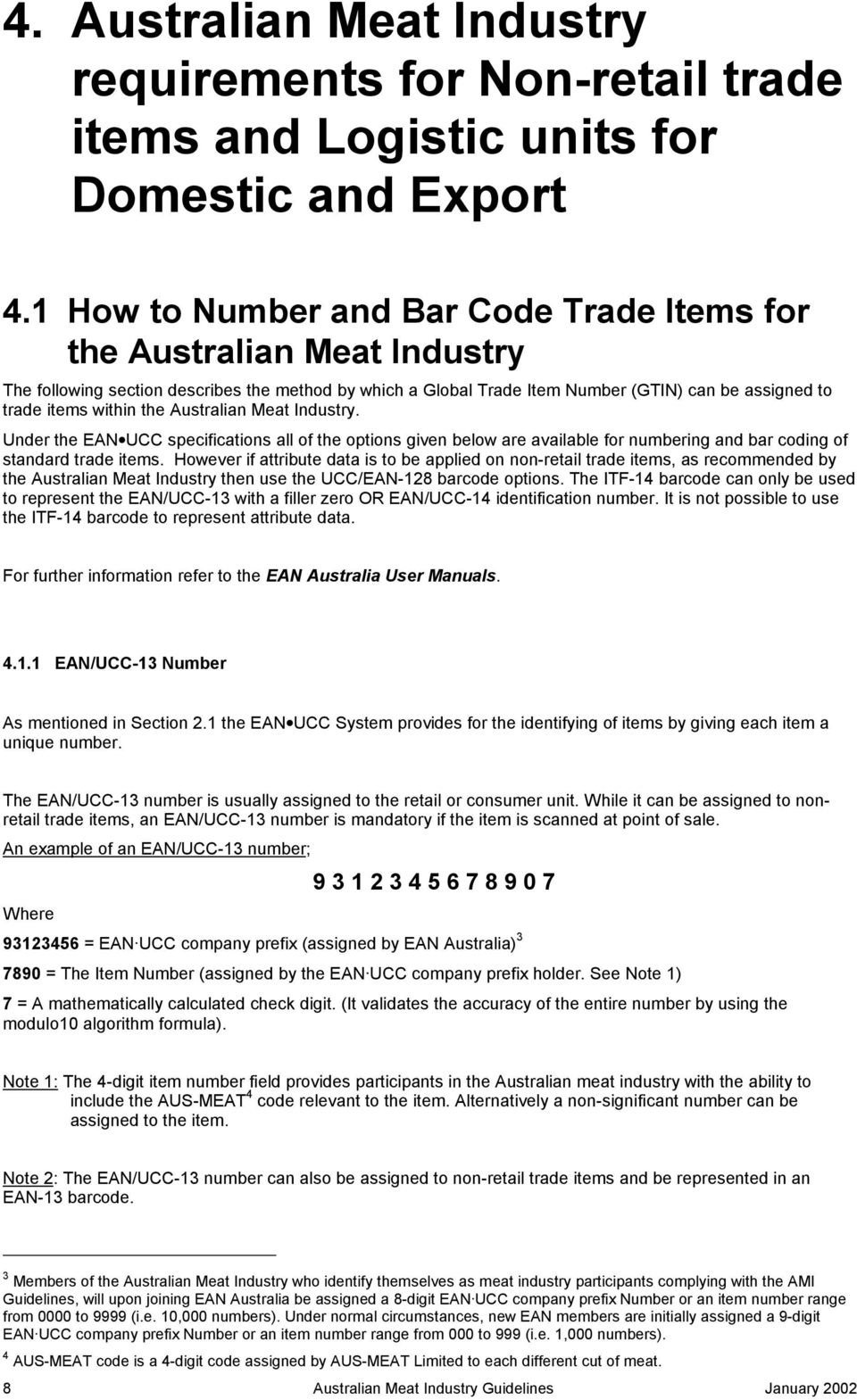 the Australian Meat Industry. Under the EAN UCC specifications all of the options given below are available for numbering and bar coding of standard trade items.