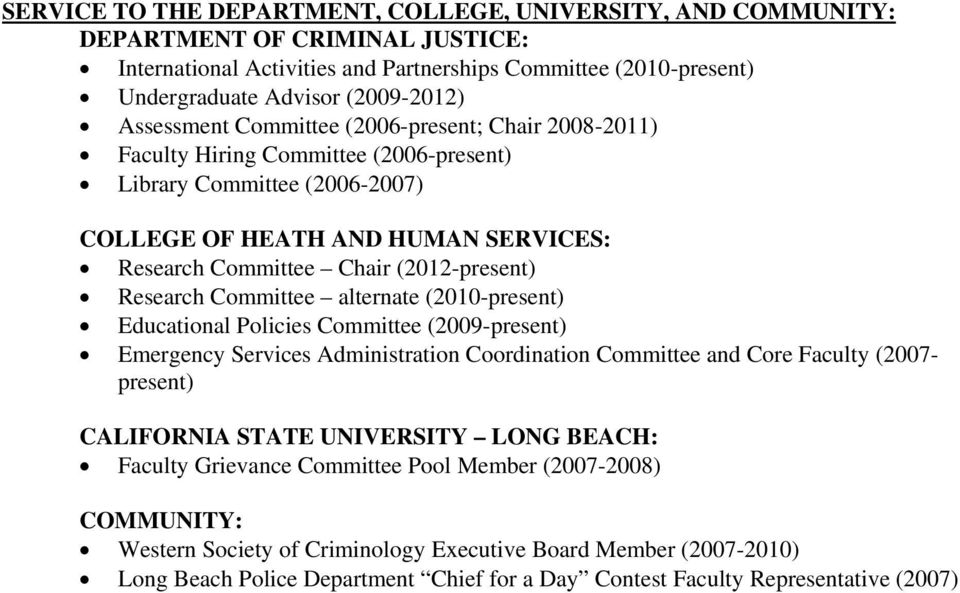 Research Committee alternate (2010-present) Educational Policies Committee (2009-present) Emergency Services Administration Coordination Committee and Core Faculty (2007- present) CALIFORNIA STATE