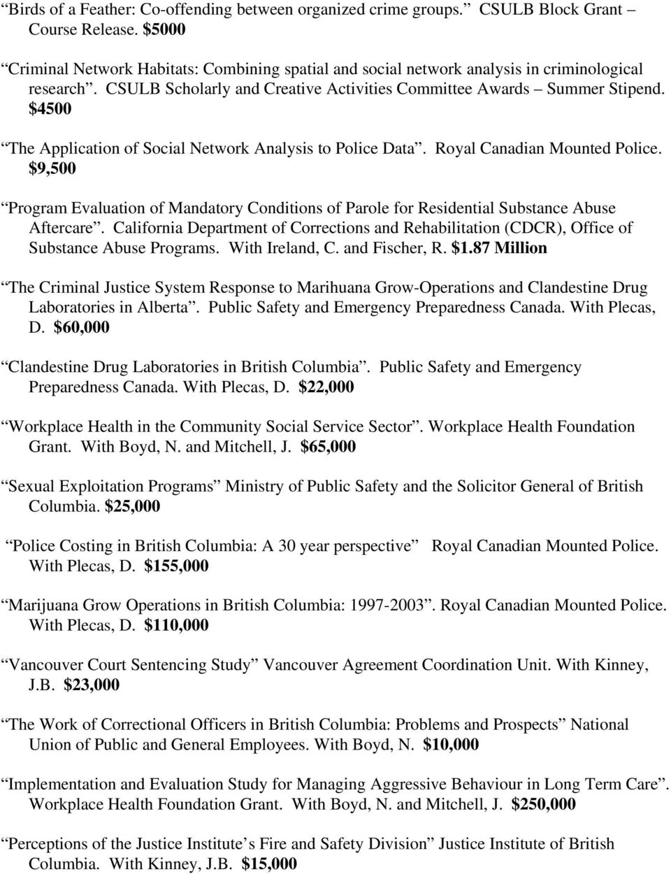 $4500 The Application of Social Network Analysis to Police Data. Royal Canadian Mounted Police. $9,500 Program Evaluation of Mandatory Conditions of Parole for Residential Substance Abuse Aftercare.