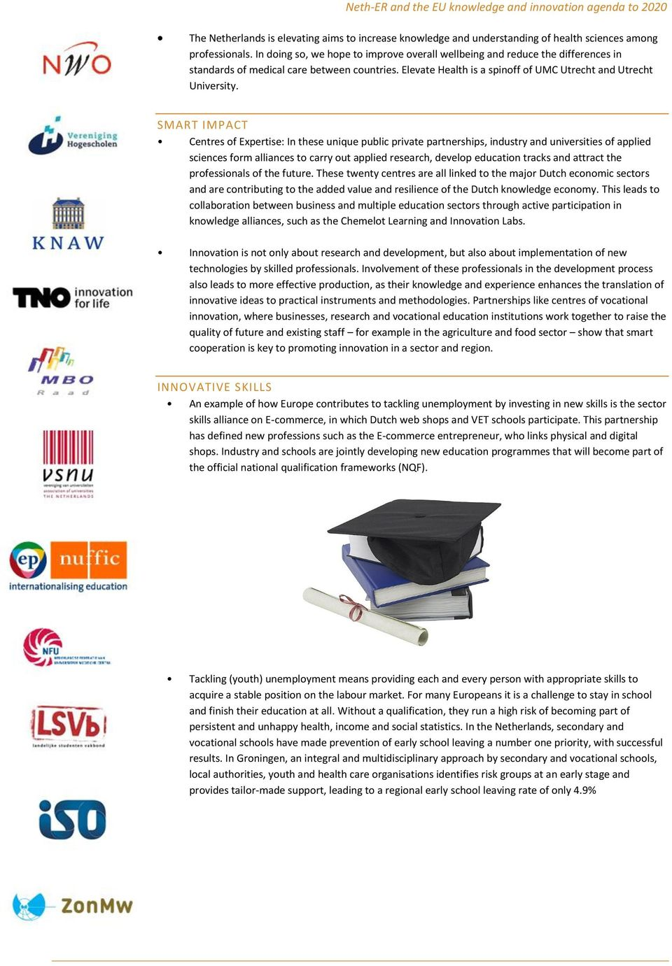 SMART IMPACT Centres of Expertise: In these unique public private partnerships, industry and universities of applied sciences form alliances to carry out applied research, develop education tracks