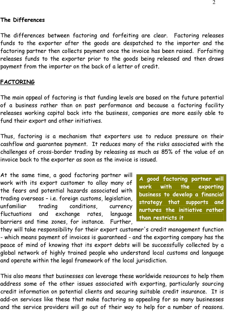 Forfaiting releases funds to the exporter prior to the goods being released and then draws payment from the importer on the back of a letter of credit.