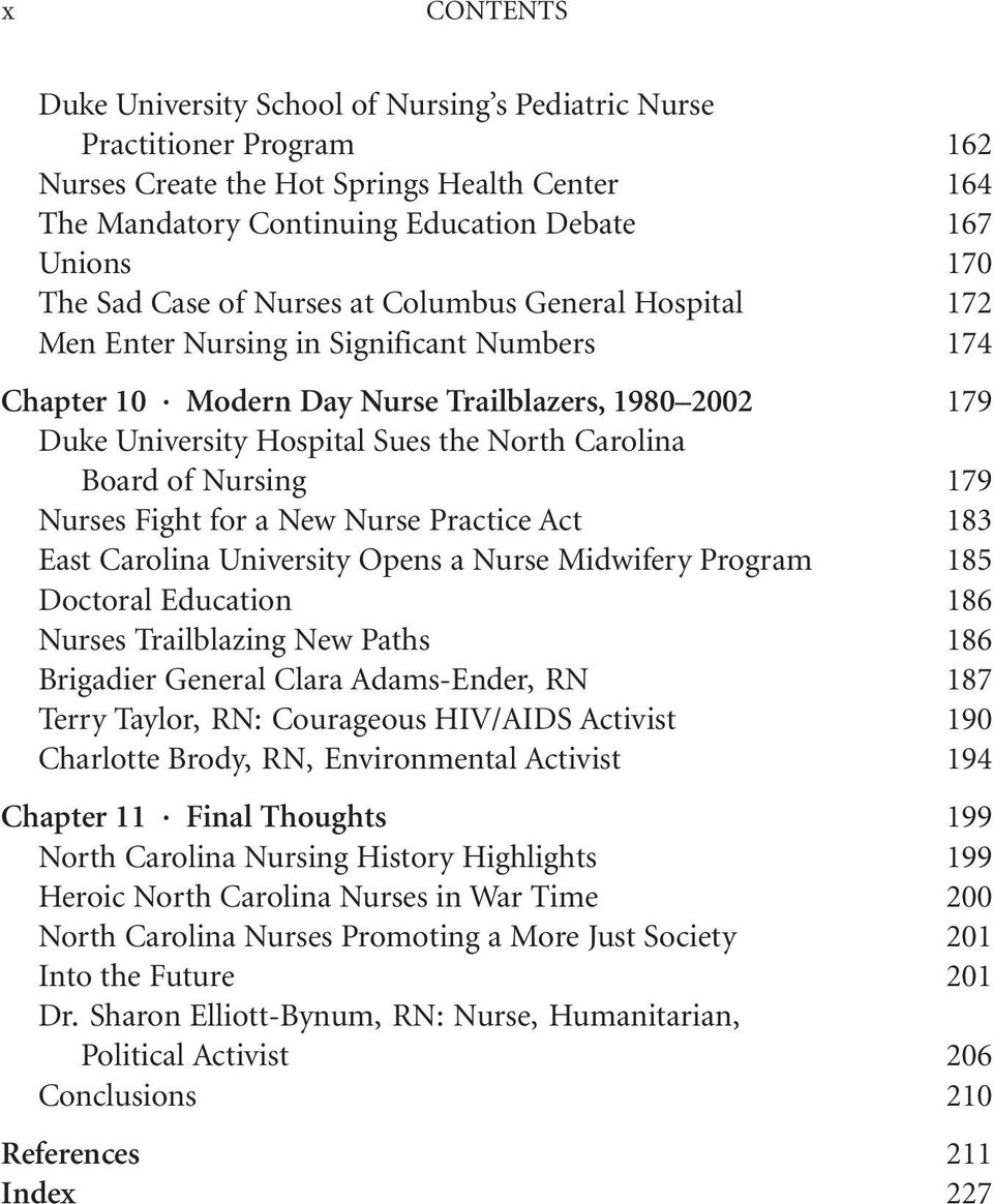 Carolina Board of Nursing 179 Nurses Fight for a New Nurse Practice Act 183 East Carolina University Opens a Nurse Midwifery Program 185 Doctoral Education 186 Nurses Trailblazing New Paths 186