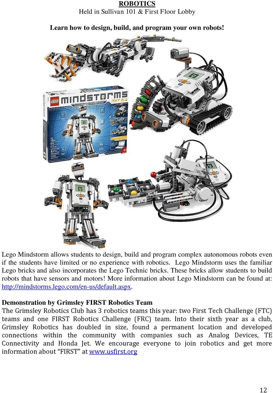 Lego Mindstorm uses the familiar Lego bricks and also incorporates the Lego Technic bricks. These bricks allow students to build robots that have sensors and motors!