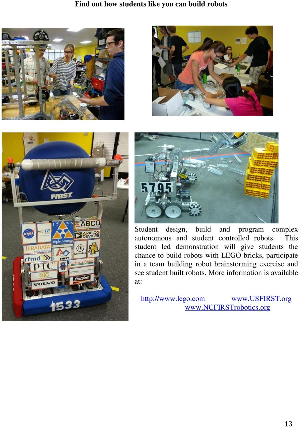 This student led demonstration will give students the chance to build robots with LEGO bricks,
