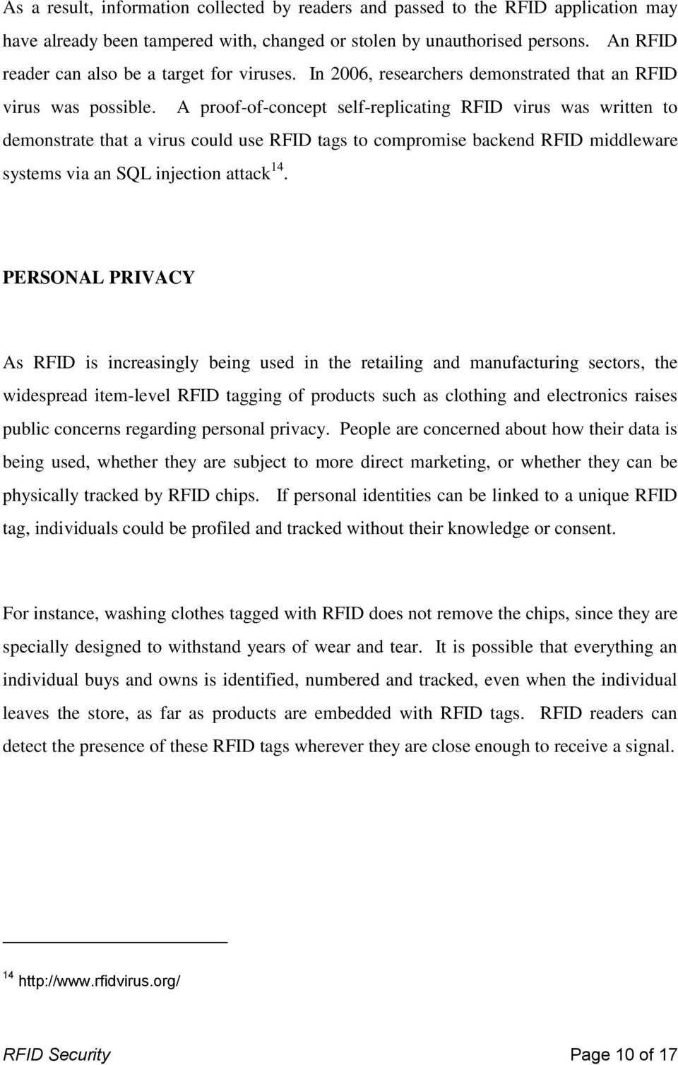A proof-of-concept self-replicating RFID virus was written to demonstrate that a virus could use RFID tags to compromise backend RFID middleware systems via an SQL injection attack 14.