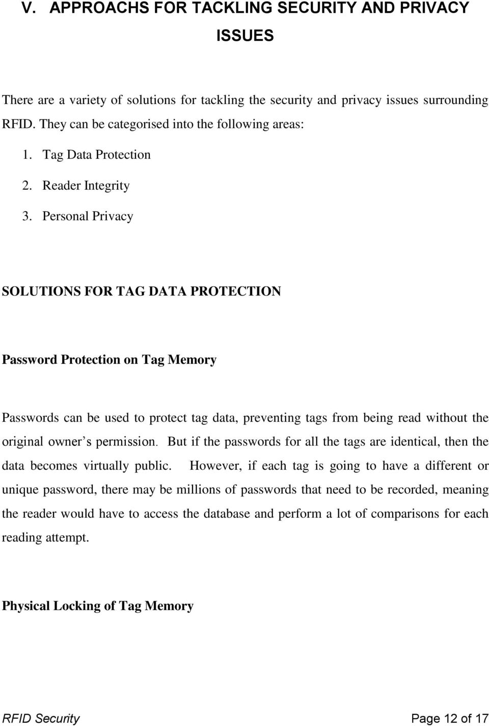 Personal Privacy SOLUTIONS FOR TAG DATA PROTECTION Password Protection on Tag Memory Passwords can be used to protect tag data, preventing tags from being read without the original owner s permission.