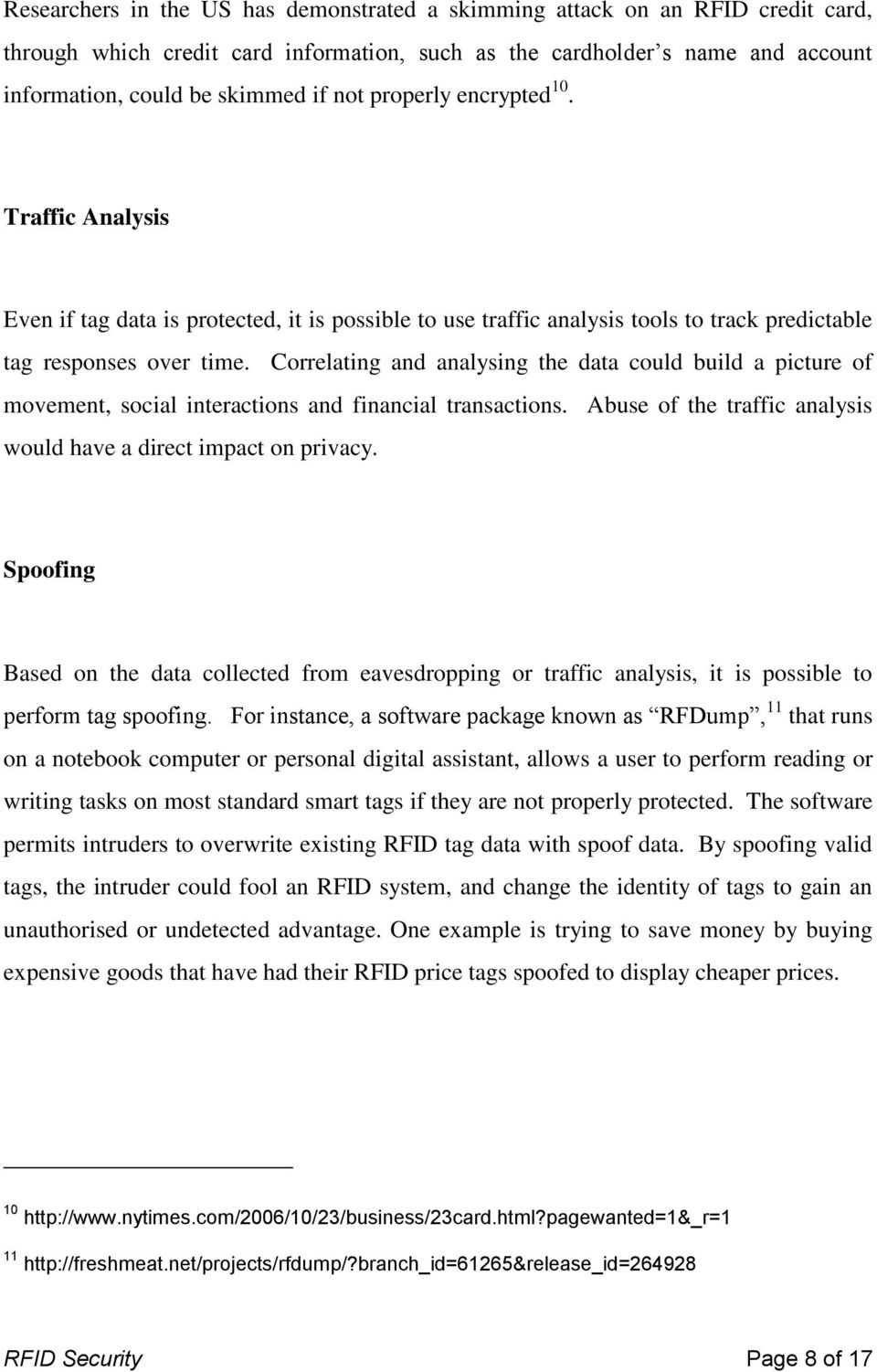 Correlating and analysing the data could build a picture of movement, social interactions and financial transactions. Abuse of the traffic analysis would have a direct impact on privacy.