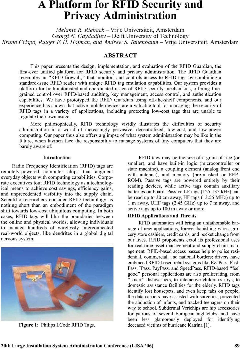 Tanenbaum Vrije Universiteit, Amsterdam ABSTRACT This paper presents the design, implementation, and evaluation of the RFID Guardian, the first-ever unified platform for RFID security and privacy