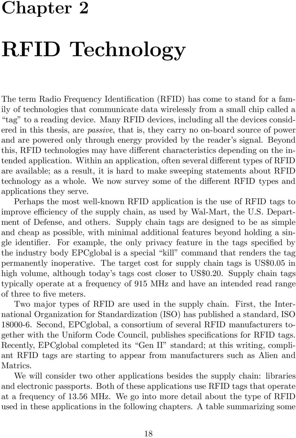 Many RFID devices, including all the devices considered in this thesis, are passive, that is, they carry no on-board source of power and are powered only through energy provided by the reader s