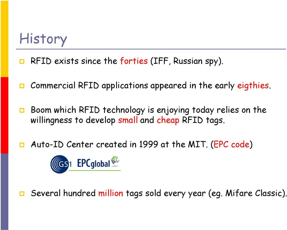 Boom which RFID technology is enjoying today relies on the willingness to develop