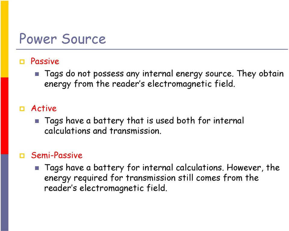 Active Tags have a battery that is used both for internal calculations and transmission.