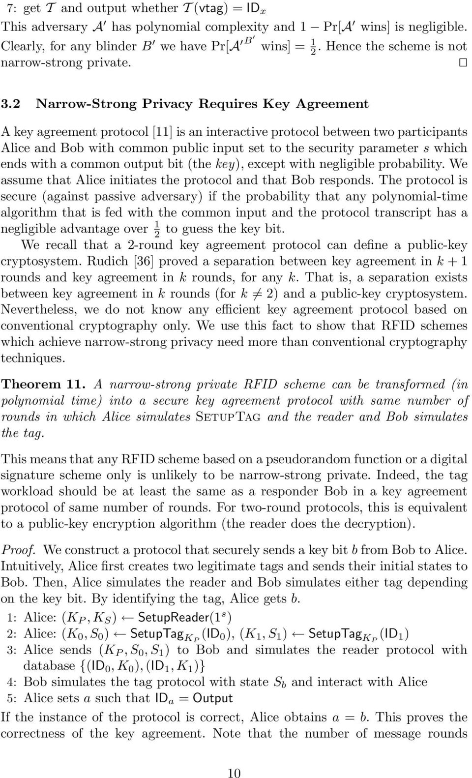 2 Narrow-Strong Privacy Requires Key Agreement A key agreement protocol [11] is an interactive protocol between two participants Alice and Bob with common public input set to the security parameter s