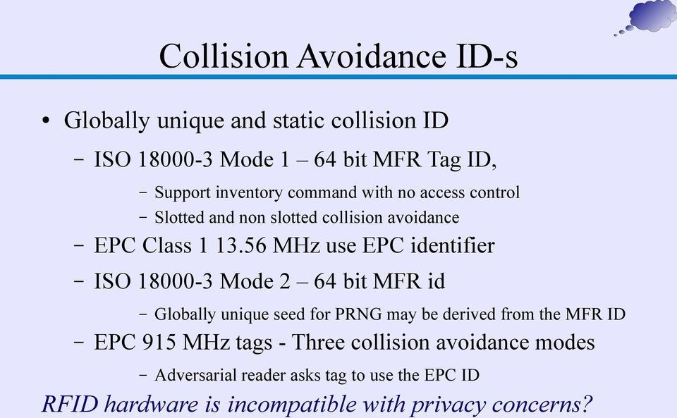 56 MHz use EPC identifier ISO 18000-3 Mode 2 64 bit MFR id Globally unique seed for PRNG may be derived from the MFR ID