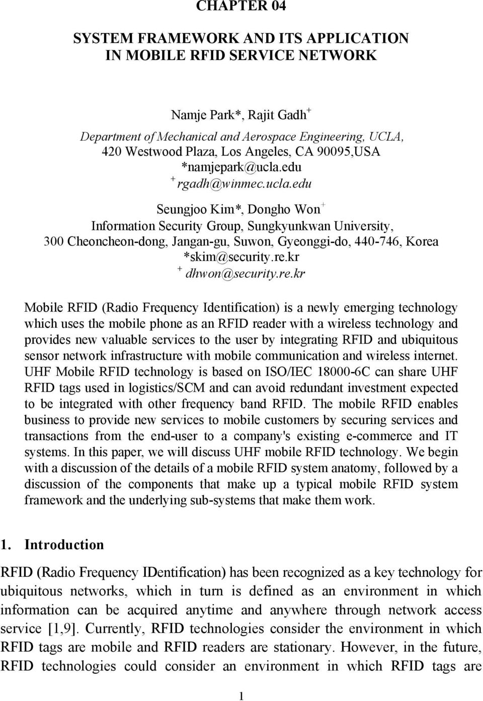 re.kr + dhwon@security.re.kr Mobile RFID (Radio Frequency Identification) is a newly emerging technology which uses the mobile phone as an RFID reader with a wireless technology and provides new