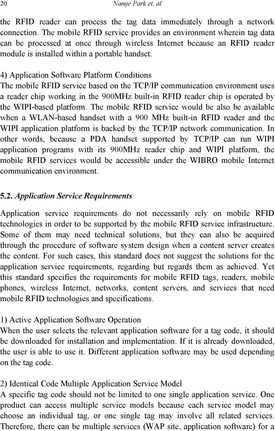 4) Application Software Platform Conditions The mobile RFID service based on the TCP/IP communication environment uses a reader chip working in the 900MHz built-in RFID reader chip is operated by the