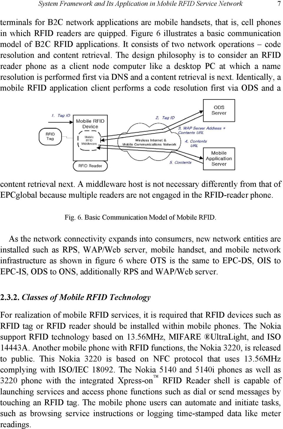 The design philosophy is to consider an RFID reader phone as a client node computer like a desktop PC at which a name resolution is performed first via DNS and a content retrieval is next.
