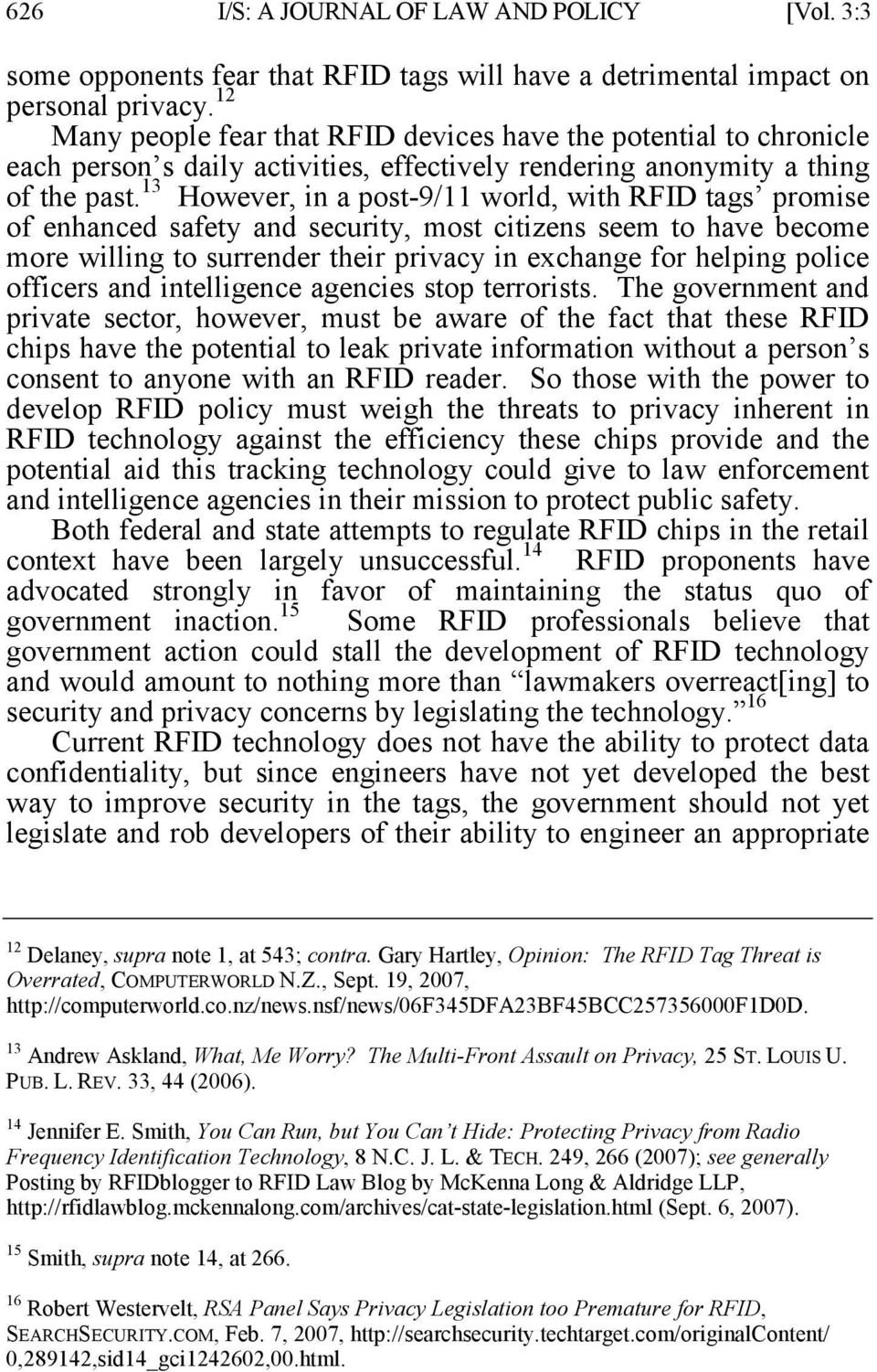 13 However, in a post-9/11 world, with RFID tags promise of enhanced safety and security, most citizens seem to have become more willing to surrender their privacy in exchange for helping police