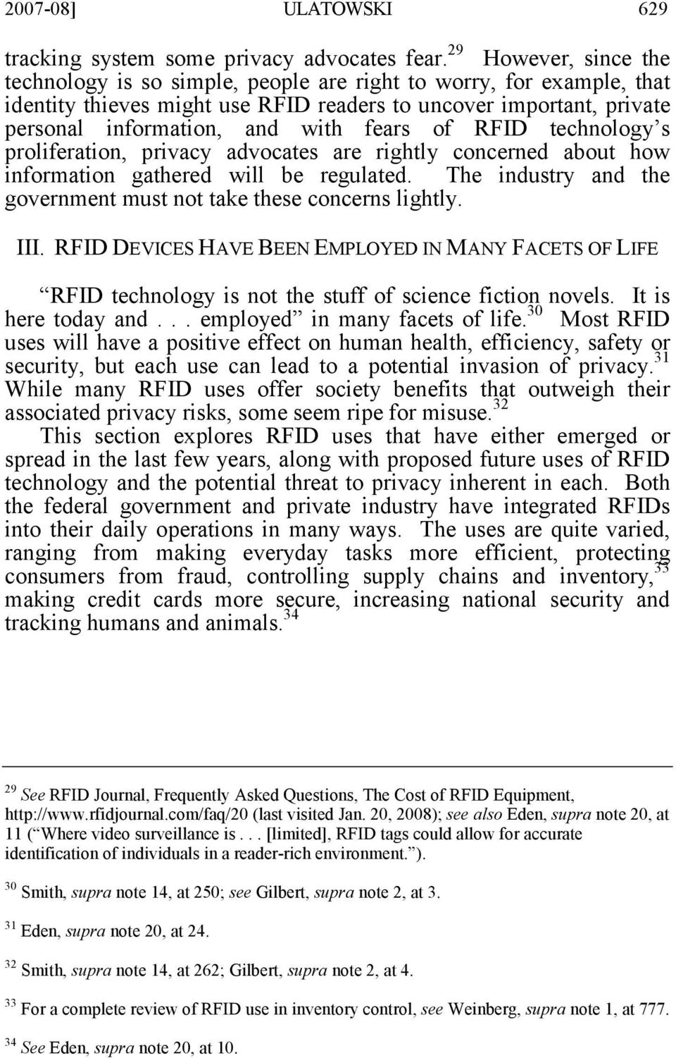 of RFID technology s proliferation, privacy advocates are rightly concerned about how information gathered will be regulated. The industry and the government must not take these concerns lightly. III.