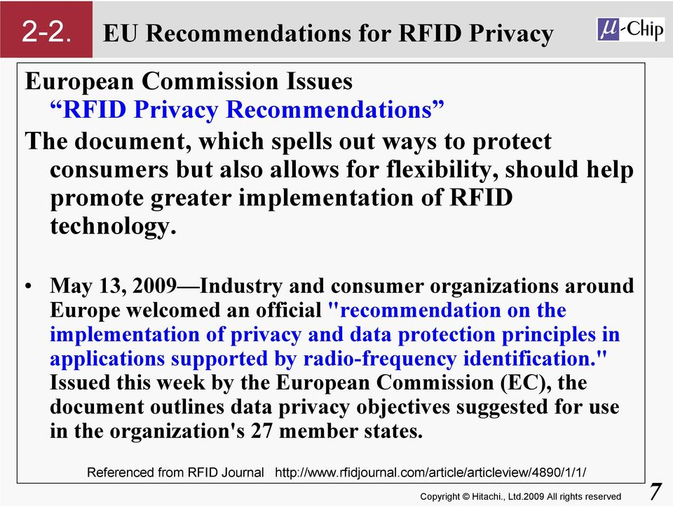 "May 13, 2009 Industry and consumer organizations around Europe welcomed an official ""recommendation on the implementation of privacy and data protection principles in applications"