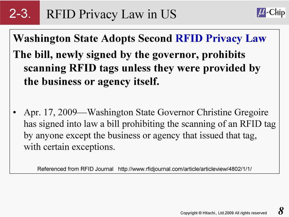 17, 2009 Washington State Governor Christine Gregoire has signed into law a bill prohibiting the scanning of an RFID tag by