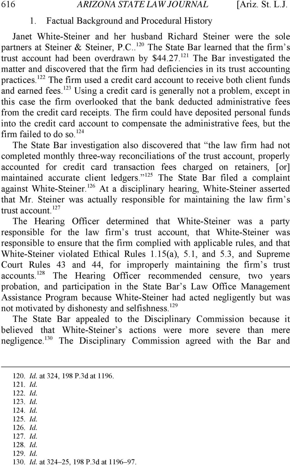 121 The Bar investigated the matter and discovered that the firm had deficiencies in its trust accounting practices.