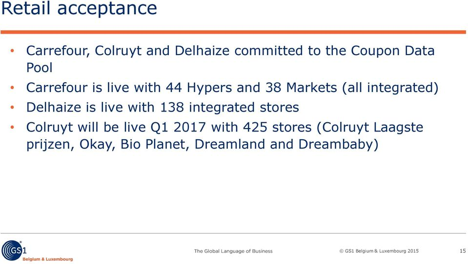 Delhaize is live with 138 integrated stores Colruyt will be live Q1 2017 with