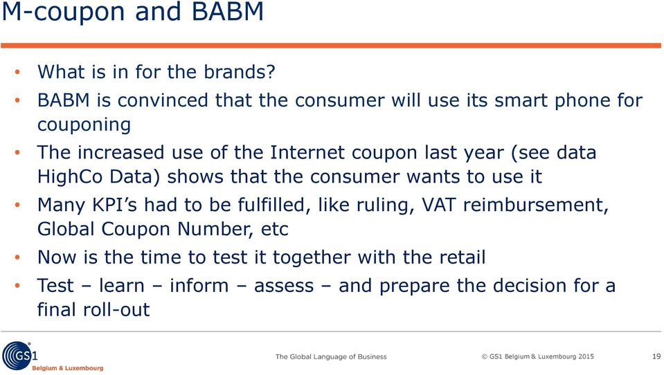coupon last year (see data HighCo Data) shows that the consumer wants to use it Many KPI s had to be fulfilled,