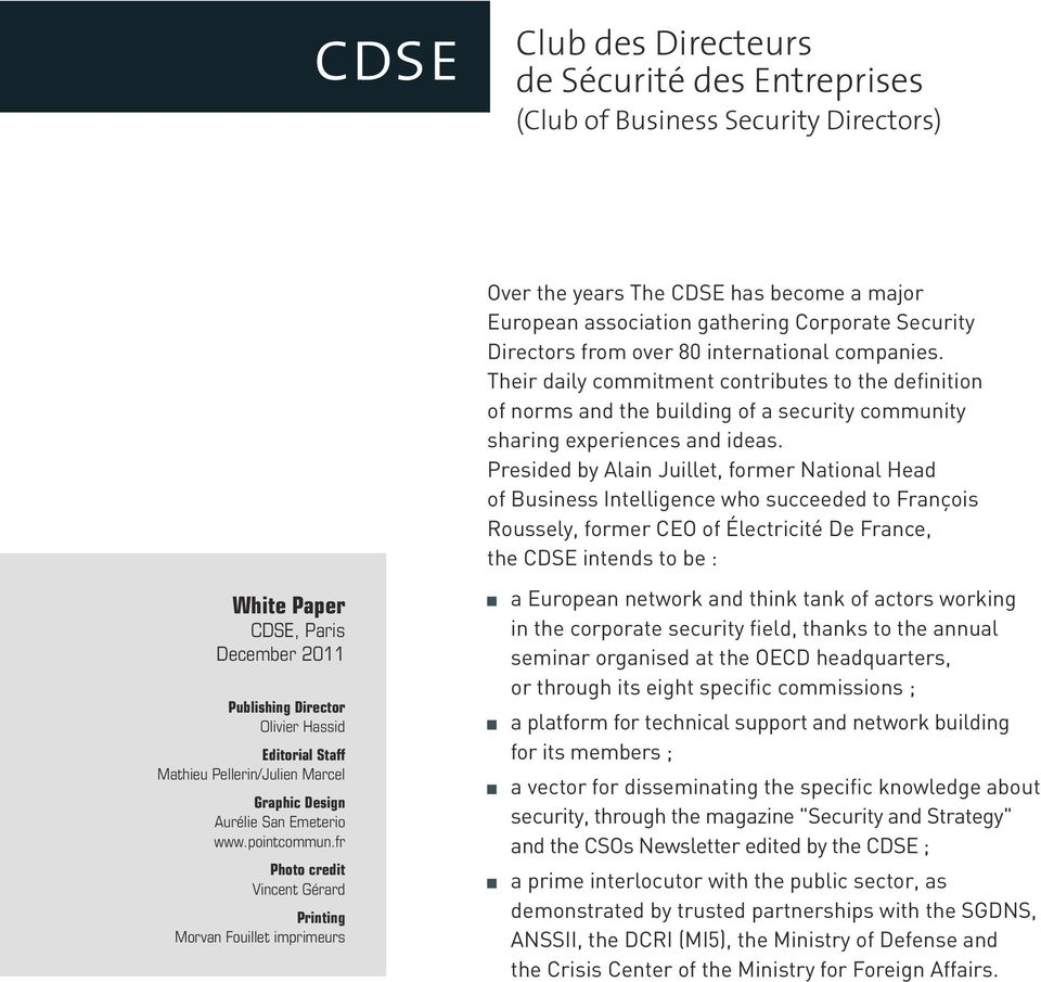 Presided by Alain Juillet, former National Head of Business Intelligence who succeeded to François Roussely, former CEO of Électricité De France, the CDSE intends to be : White Paper CDSE, Paris