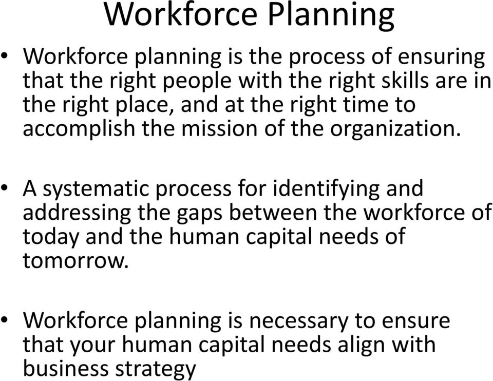 A systematic process for identifying and addressing the gaps between the workforce of today and the human
