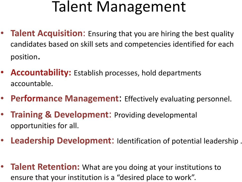 Performance Management: Effectively evaluating personnel. Training & Development: Providing developmental opportunities for all.