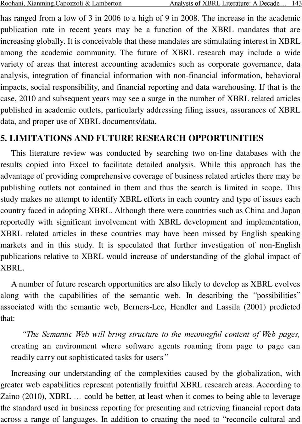 It is conceivable that these mandates are stimulating interest in XBRL among the academic community.